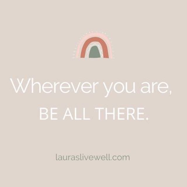 "Quote ""wherever you are, be all there"" for 5 ways to be in the present moment."